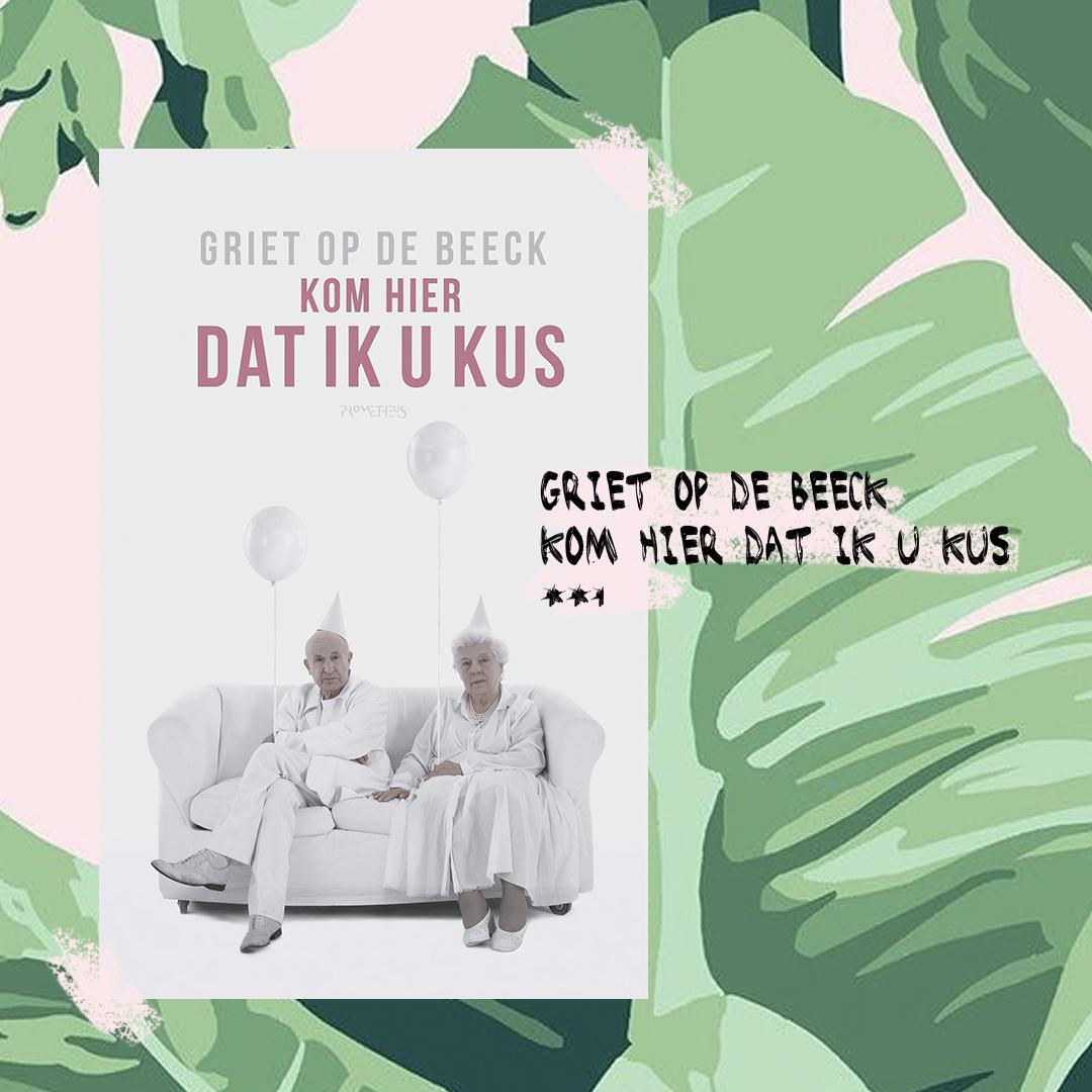 Boekrecensie: Griet op de Beeck - Kom hier dat ik u kus